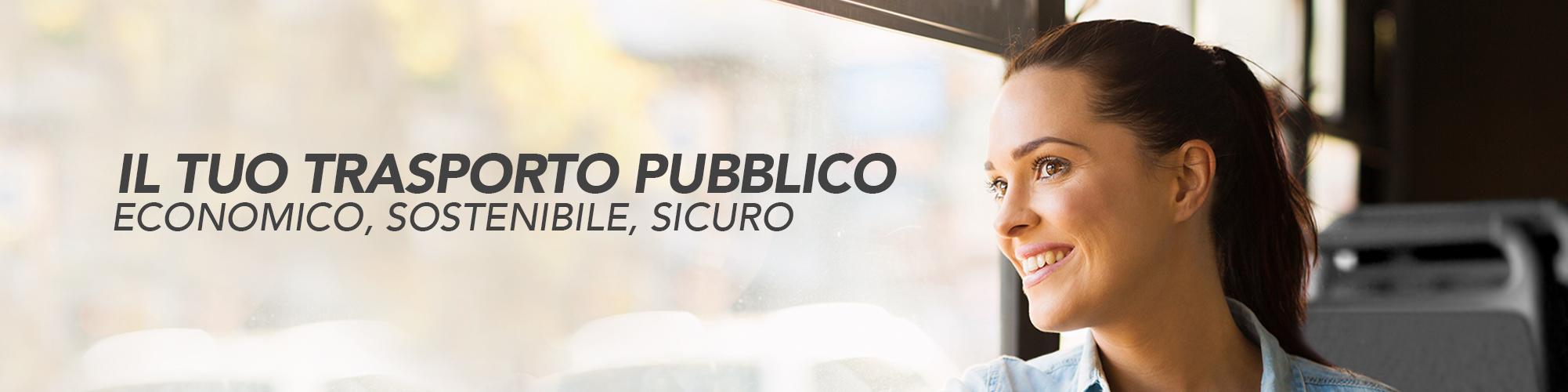Il tuo trasporto pubblico. Economico, sostenibile, sicuro.